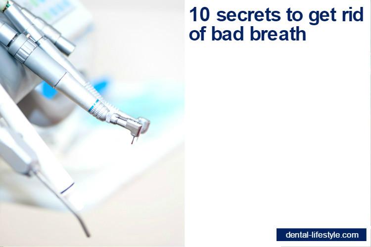 10 secrets to get rid of bad breath