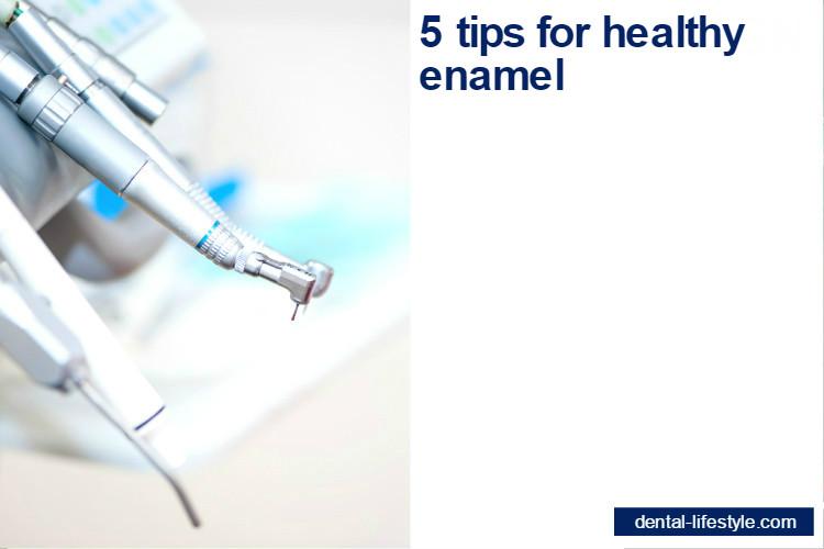 5 tips for healthy enamel