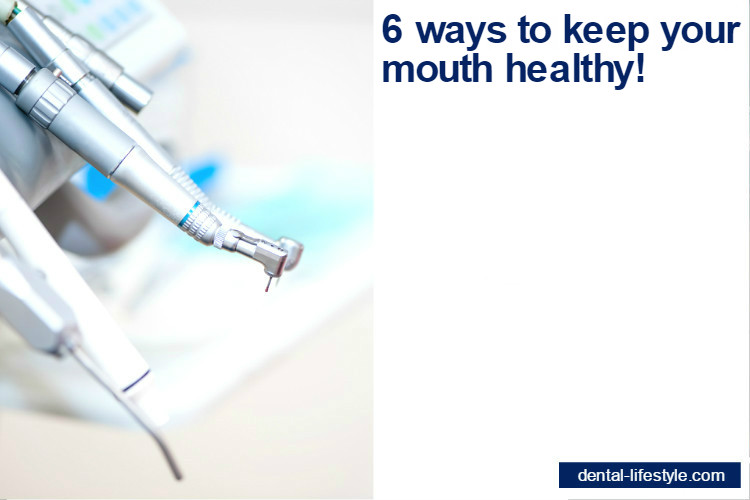 6 ways to keep your mouth healthy!