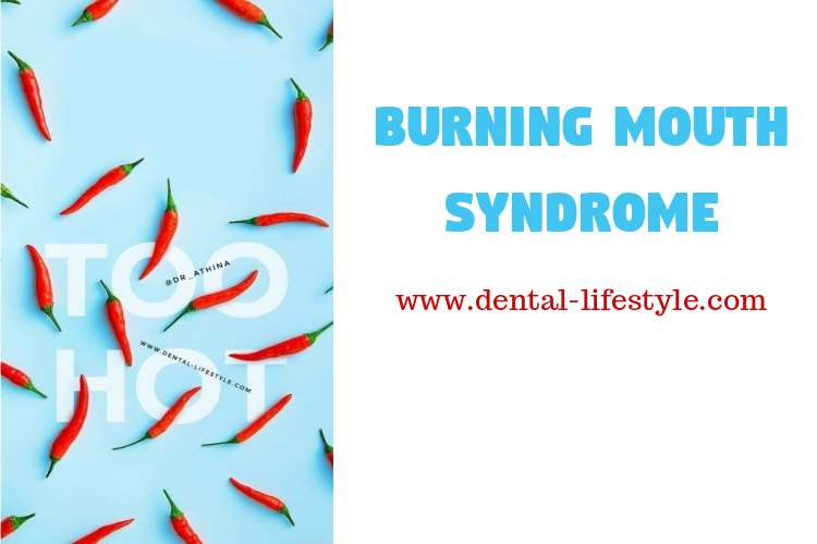 In burning mouth syndrome, burning sensation can occur in the tongue, lips, palate or even in the floor of the mouth.